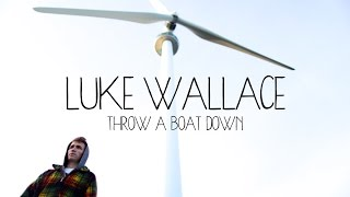 Throw a Boat Down - Luke Wallace (Official Music Video)