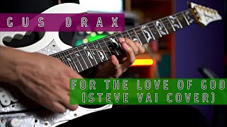 GUS DRAX - FOR THE LOVE OF GOD (STEVE VAI COVER)