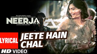 'Jeete Hain Chal' LYRICAL VIDEO Song | Neerja | Sonam Kapoor, Prasoon Joshi | T-Series