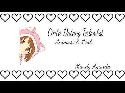 Maudy Ayunda - Cinta Datang Terlambat Full Versi (Animasi & Lirik)