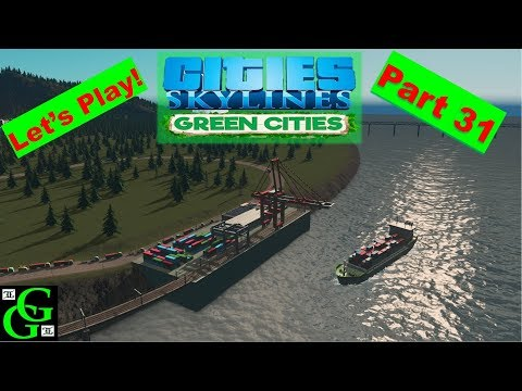 Cities Skylines Green Cities -  Let's Play -  Cargo Trains and Cargo Ports  Part 31