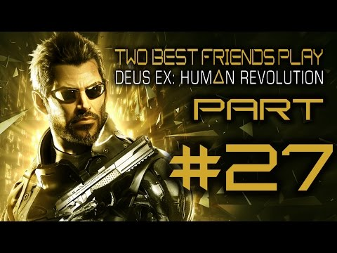 Two Best Friends Play Deus Ex Human Revolution (Part 27)