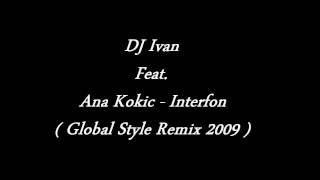DJ Ivan Feat. Ana Kokic - Interfon ( Global Style Remix 2009 )