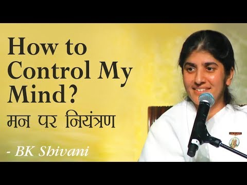 How To Control My Mind?: 7b: BK Shivani (English Subtitles)