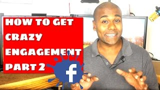 How to get CRAZY engagement on Facebook part 2