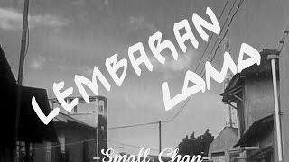 Gambar cover Small Chan - Lembaran Lama (Video Lyric)