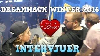 DREAMHACK WINTER 2016 INTERVJUER