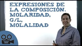 La Molaridad, g/L, molalidad