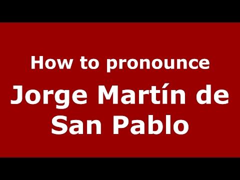 How to pronounce Jorge Martín de San Pablo (Spain/Spanish) - PronounceNames.com