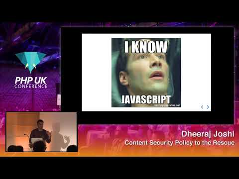 PHP UK Conference 2018 - Dheeraj Joshi - Content Security Policy to the Rescue