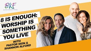 8 is Enough: Worship is Something You Live| Sion and Shannon Alford| Blended Kingdom Families
