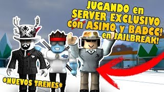 PLAYING WITH ASIMO und BADCC in JAILBREAK TESTING THE NEW TRAINS IN EXCLUSIVE!! Roblox