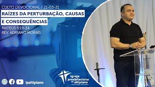 Raízes da Perturbação, Causas e Consequências -  Culto Devocional - IP Altiplano - 21/03