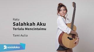 Download lagu Salahkah Aku Terlalu Mencintaimu Ratu ( Tami Aulia Cover )