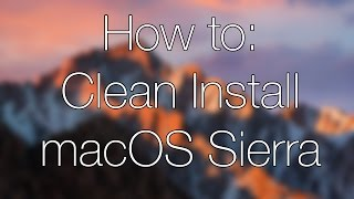 How to Clean Install macOS Sierra