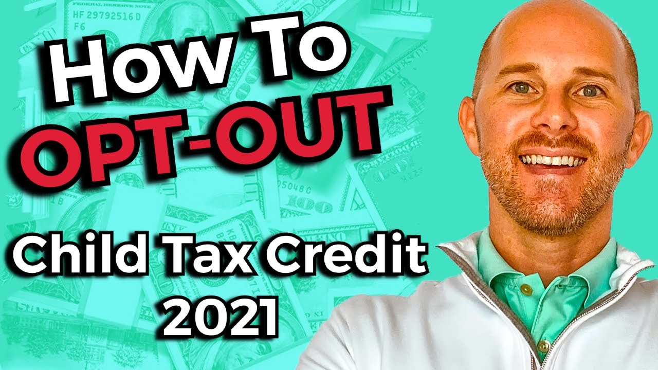 Child Tax Credit 2021 - HOW TO OPT OUT