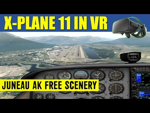 X Plane 11 VR AWESOME Juneau Intl Alaska FREE Realistic Scenery Oculus Rift ✈️