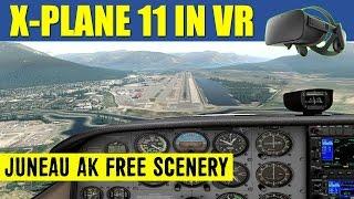X Plane 11 VR AWESOME Juneau Intl Alaska FREE Realistic Scenery Oculus Rift ✈️