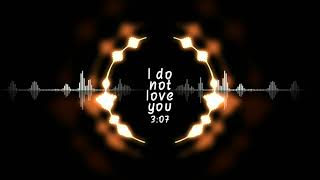 I do not love you ( EDM-  playlist )  mp3 video music ™
