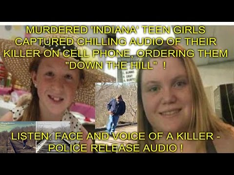 """MURDERED GIRLS CAPTURED CHILLING AUDIO OF THEIR KILLER ON CELL PHONE, ORDERING THEM """"DOWN THE HILL"""""""