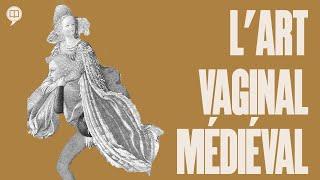 L'art vaginal - HNLD et Actuel Moyen Âge #11