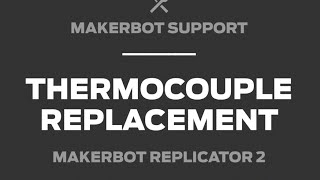 MakerBot Support | Replicator 2, Thermocouple Replacement