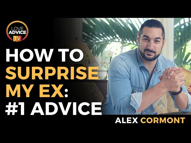 How To Surprise My Ex: The Number 1 Advice!