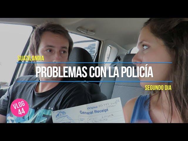 ► PROBLEMAS con la POLICIA 🚓🚨👮en SUAZILANDIA 🇸🇿