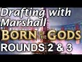 Drafting with Marshall: Born of the Gods #4, Rounds 2 & 3