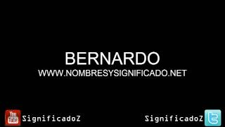 Bernardo - Significado y Origen del Nombre