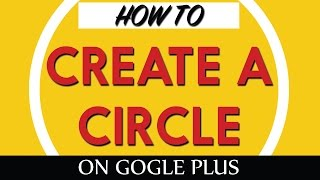 How to Create a Circle on Google Plus