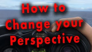 How to Change Your Perspective - IDEA # 16