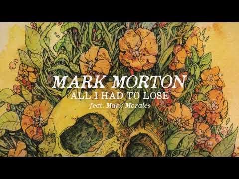 Mark Morton - All I Had To Lose ft. Mark Morales