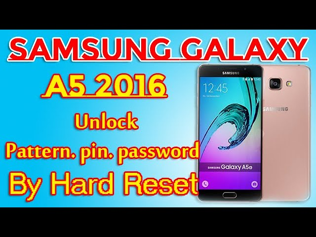 Samsung Galaxy A5 2016 Hard Reset To Unlock Pattern Pin Password Factory Reset Youtube