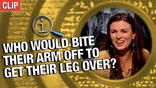 QI | Who Would Bite Their Arm Off To Get Their Leg Over?