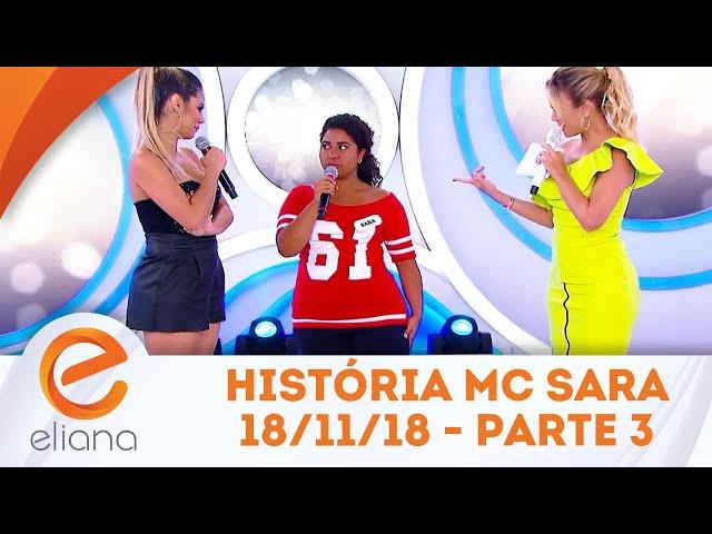 História de Vida da MC Sara - Parte 3 | Programa Eliana (18/11/18)