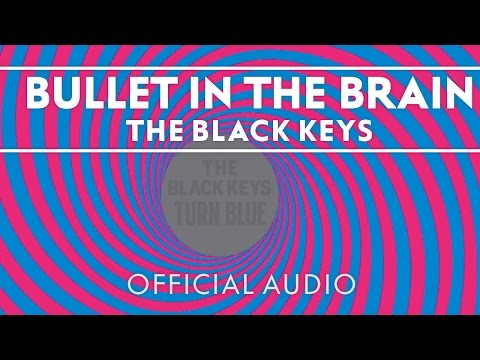 The Black Keys - Bullet In The Brain [Official Audio]