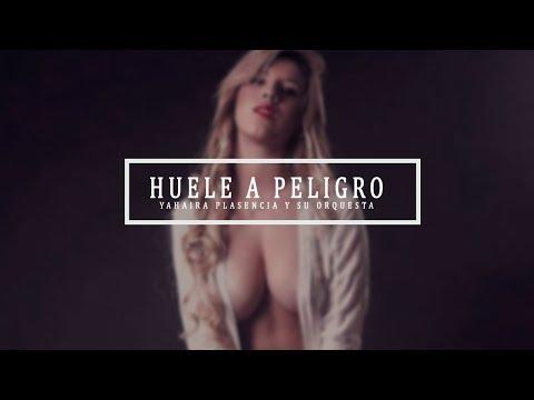 HUELE A PELIGRO - YAHAIRA PLASENCIA (VERSION 2017) LETRA