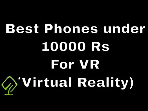 Best Phones under 10000 for VR (Virtual Reality)