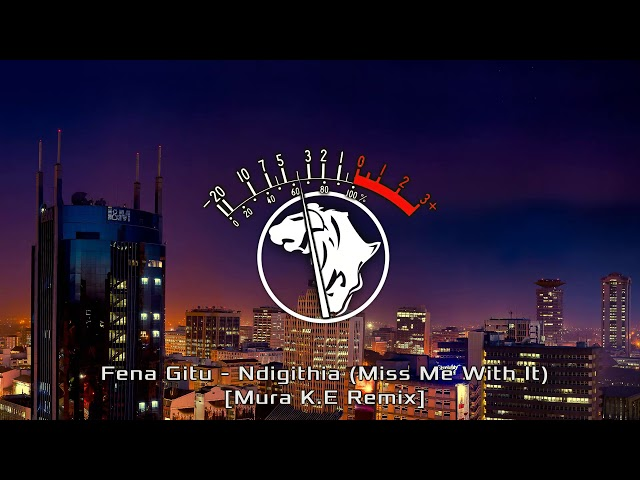 Fena Gitu - Ndigithia (Miss Me With It) [Mura K.E  Moombahton Remix]