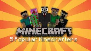 5 Popular Minecraft YouTubers!