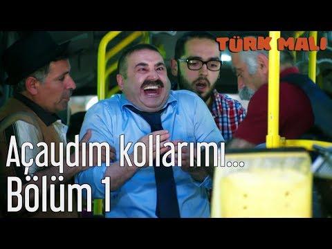 Türk Malı 1. Bölüm - Açaydım Kollarımı...