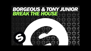 Borgeous & Tony Junior - Break The House (Original Mix)