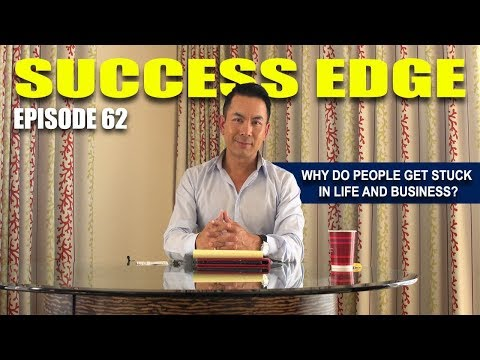Success Edge Episode 62:  Why do people get stuck in life and business