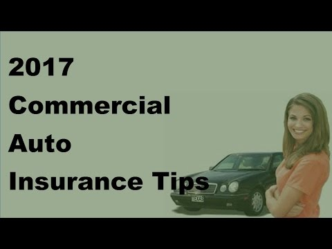 2017 Commercial Auto Insurance Tips     An Overview of Commercial Auto Insurance Policies