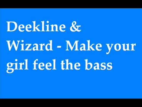 Deekline & Wizard  - make your girl feel the bass mp3