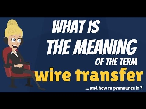What is WIRE TRANSFER? What does WIRE TRANSFER mean? WIRE TRANSFER meaning & explanation
