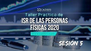 Cadefi - Taller Práctico de ISR de las Personas Físicas 2020 Sesión 5 - 23 Septiembre 2020