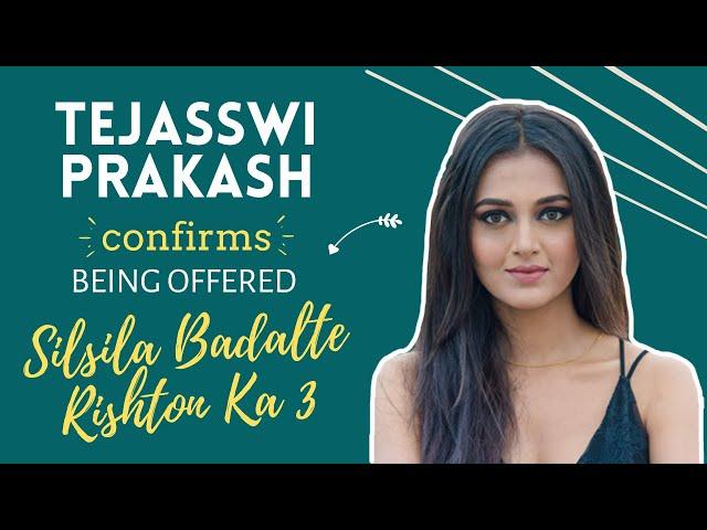 Tejasswi Prakash CONFIRMS being offered Silsila Badalte Rishton Ka 3
