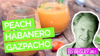 Peach Habanero Gazpacho Recipe With Ed Begley, Jr.
